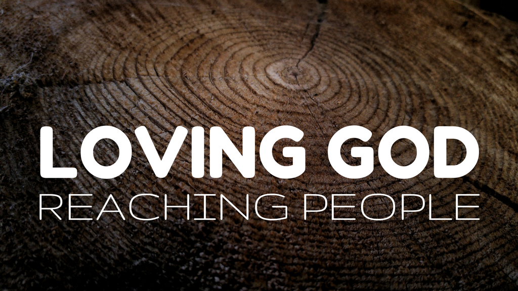 Loving God Reaching People